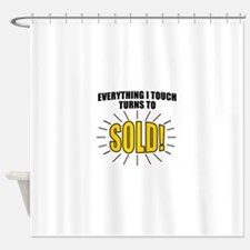 Everything I touch turns to SOLD! Shower Curtain