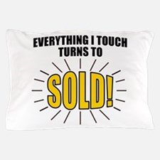Everything I touch turns to SOLD! Pillow Case