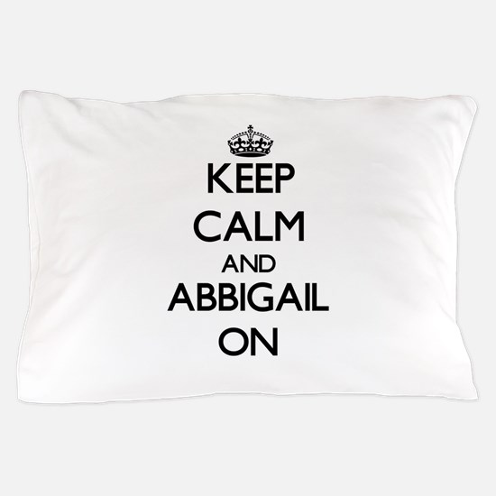 Keep Calm and Abbigail ON Pillow Case