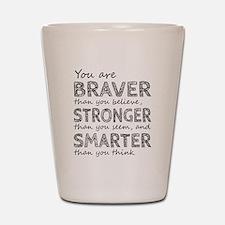 Braver Stronger Smarter Shot Glass