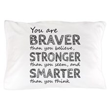 Braver Stronger Smarter Pillow Case