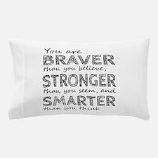 Braver Stronger Smarter Pillow Case