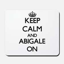 Keep Calm and Abigale ON Mousepad