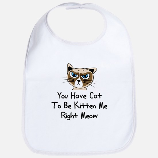 You Have Cat To Be Kitten Me Right Meow (Dark) Bib