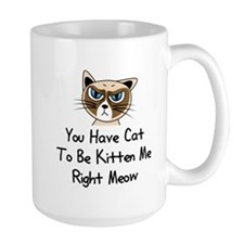 You Have Cat To Be Kitten Me Right Meow Mugs