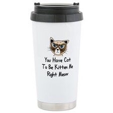You Have Cat To Be Kitt Stainless Steel Travel Mug