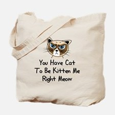 You Have Cat To Be Kitten Me Right Meow ( Tote Bag