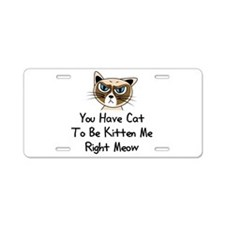 You Have Cat To Be Kitten M Aluminum License Plate