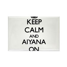 Keep Calm and Aiyana ON Magnets