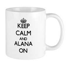 Keep Calm and Alana ON Mugs