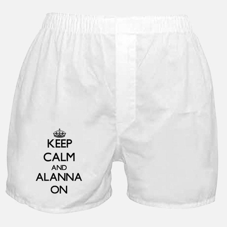 Keep Calm and Alanna ON Boxer Shorts