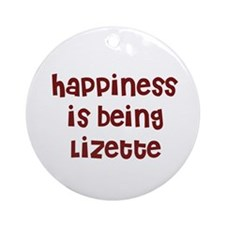happiness is being Lizette Ornament (Round)