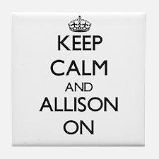 Keep Calm and Allison ON Tile Coaster