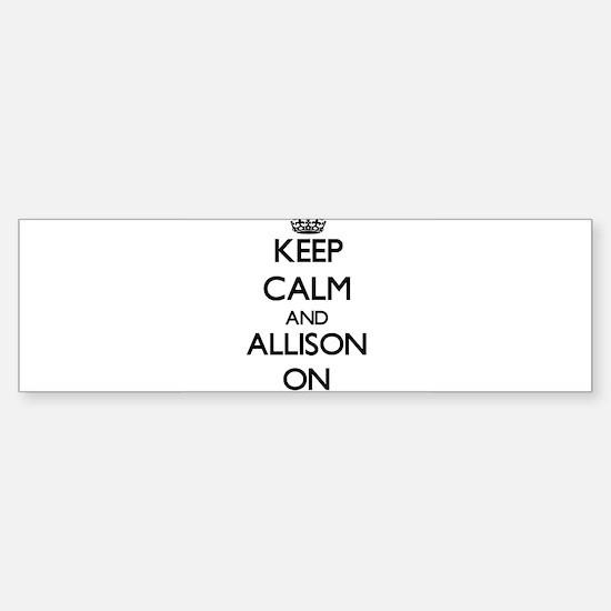 Keep Calm and Allison ON Bumper Bumper Bumper Sticker