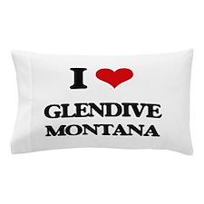 I love Glendive Montana Pillow Case