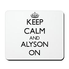Keep Calm and Alyson ON Mousepad