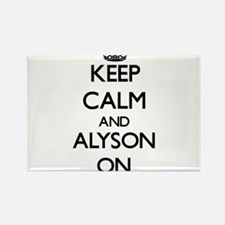 Keep Calm and Alyson ON Magnets