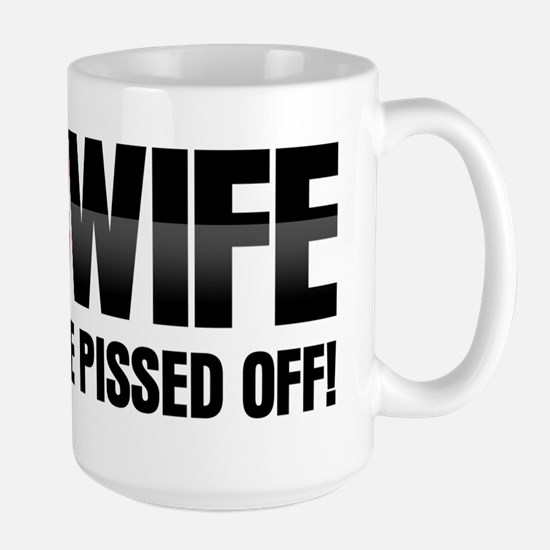 MOB WIFE - DON'T GET ME PISSED ME OFF Large Mug