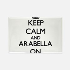 Keep Calm and Arabella ON Magnets