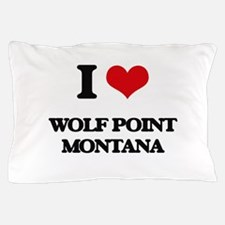I love Wolf Point Montana Pillow Case