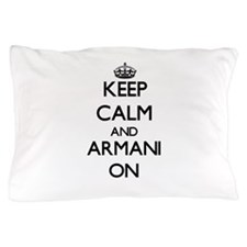 Keep Calm and Armani ON Pillow Case