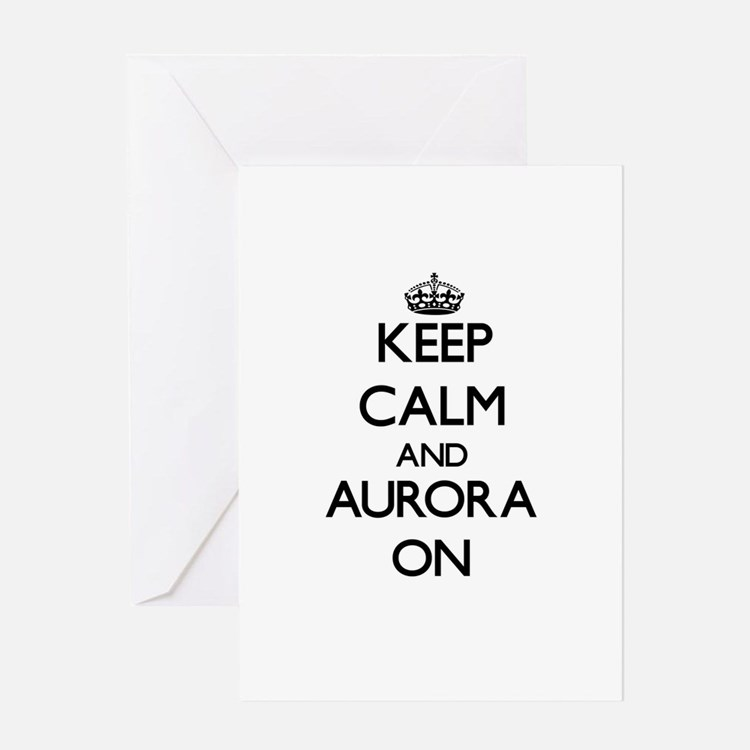 Keep Calm and Aurora ON Greeting Cards