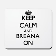 Keep Calm and Breana ON Mousepad
