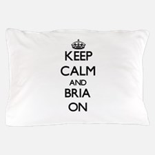 Keep Calm and Bria ON Pillow Case