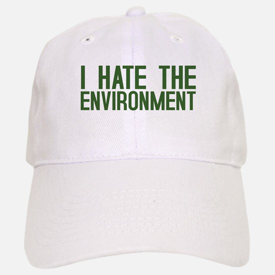 """I Hate The Environment"" Baseball Baseball Cap"