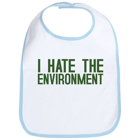 """I Hate The Environment"" Bib"