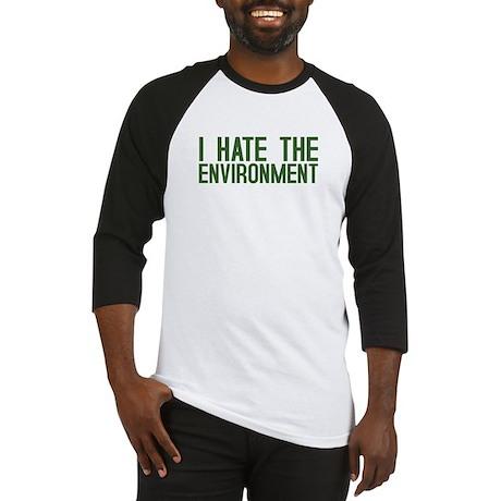 """I Hate The Environment"" Baseball Jersey"