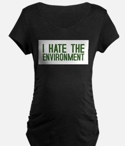 """""""I Hate The Environment"""" T-Shirt"""