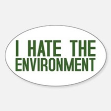 """I Hate The Environment"" Oval Decal"