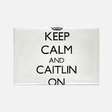 Keep Calm and Caitlin ON Magnets