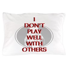 I dont play well with others Pillow Case
