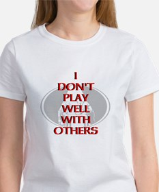 I dont play well with others T-Shirt