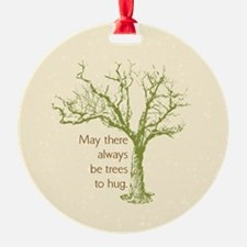 May There Always Be Trees to Hug Ornament