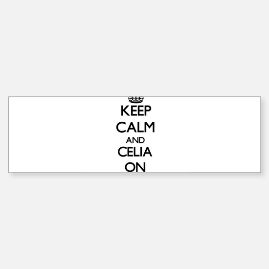 Keep Calm and Celia ON Bumper Bumper Stickers