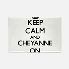 Keep Calm and Cheyanne ON Magnets