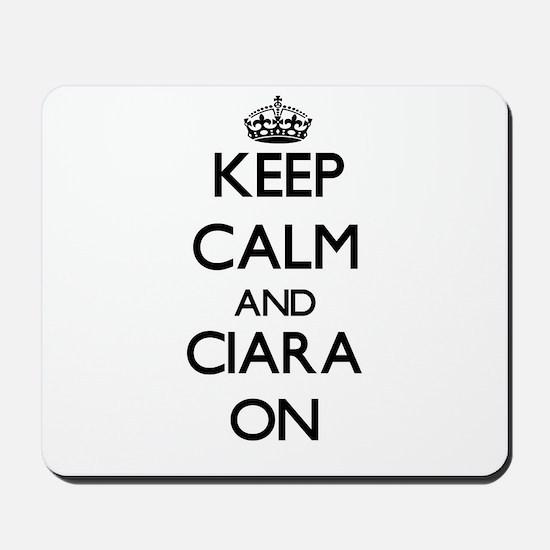 Keep Calm and Ciara ON Mousepad