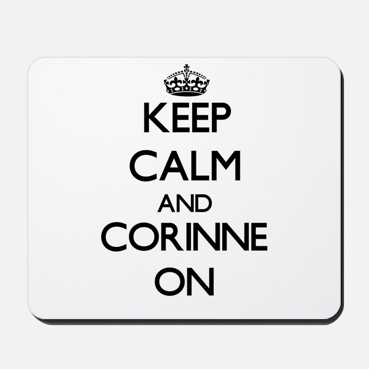 Keep Calm and Corinne ON Mousepad