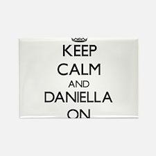 Keep Calm and Daniella ON Magnets
