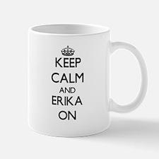 Keep Calm and Erika ON Mugs