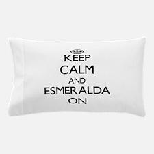 Keep Calm and Esmeralda ON Pillow Case