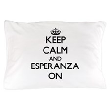 Keep Calm and Esperanza ON Pillow Case
