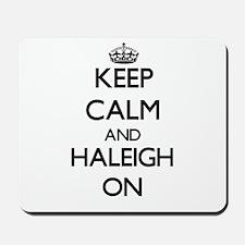 Keep Calm and Haleigh ON Mousepad