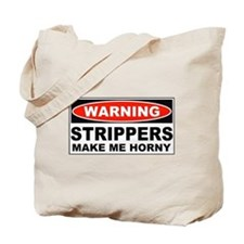 Warning Strippers Make Me Horny Tote Bag