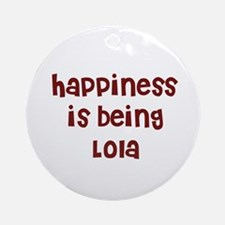 happiness is being Lola Ornament (Round)