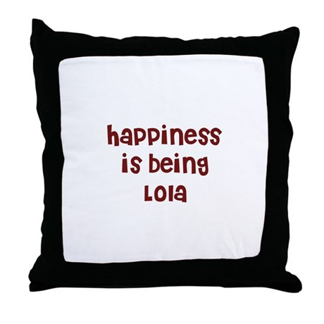 happiness is being Lola Throw Pillow
