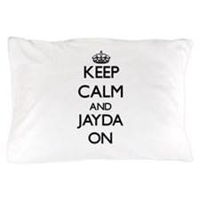 Keep Calm and Jayda ON Pillow Case